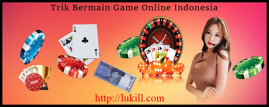 Trik Bermain Game Online Indonesia
